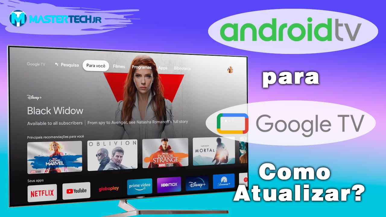 Aprenda Como Atualizar o ANDROID TV para o GOOGLE TV